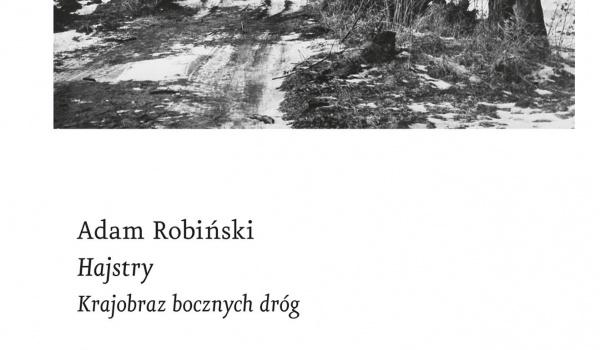 Going. | Hajstry. Krajobrazy polskich dróg / Spotkanie z Adamem Robińskim - Centrum Kultury ZAMEK w Poznaniu