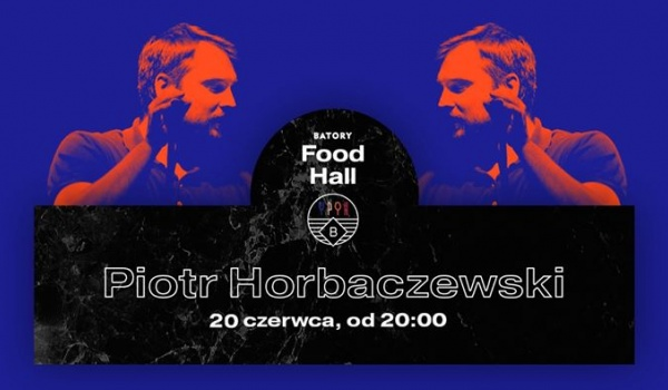 Going. | Muzyka na żywo w BATORY Food Hall - Piotr Horbaczewski - BATORY