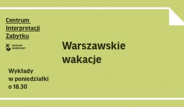 Going. | Warszawskie wakacje - Centrum Interpretacji Zabytku - Muzeum Warszawy