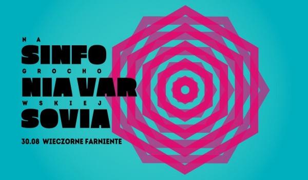 Going. | Sinfonia Varsovia na Grochowskiej | Wieczorne farniente - Sinfonia Varsovia