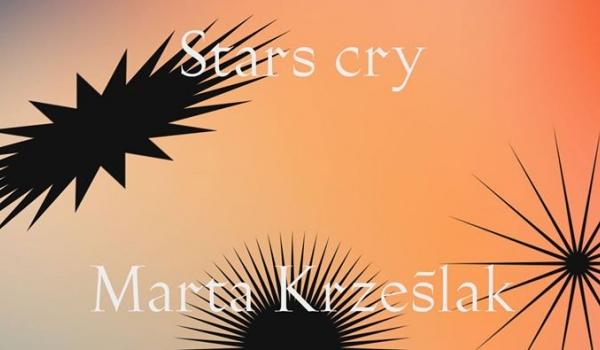 Going. | Marta Krześlak. Stars cry - Gdańska Galeria Miejska