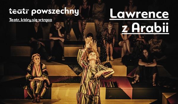Going. | Lawrence z Arabii - Teatr Powszechny - mała scena