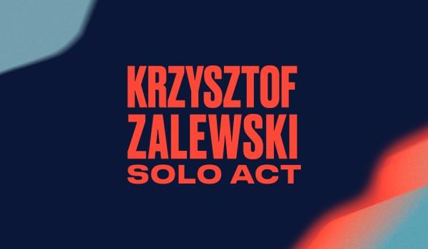 Going. | Krzysztof Zalewski Solo Act / Poznań - Pawilon 2 MTP