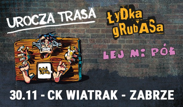 Going. | SOLD OUT / ŁYDKA GRUBASA + LEJ MI PÓŁ - Klub CK Wiatrak