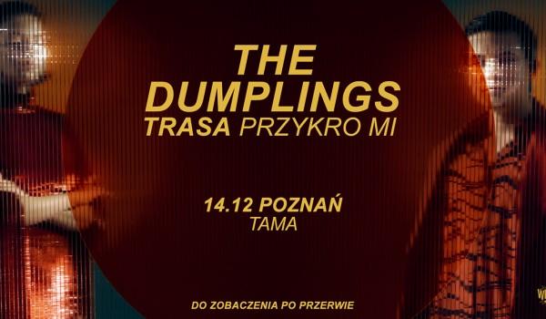 Going. | The Dumplings - Poznań | Trasa Przykro Mi - Tama