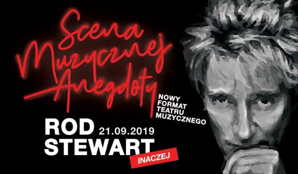 Going. | Scena Muzycznej Anegdoty – Rod Stewart INACZEJ - Łódzka Specjalna Strefa Ekonomiczna