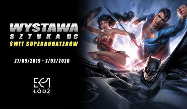Going.   Sztuka DC. Świt Superbohaterów – Batman, Wonder Woman i Superman w EC1 Łódź   28.09-4.10.2019 - EC1 Łódź - Miasto Kultury