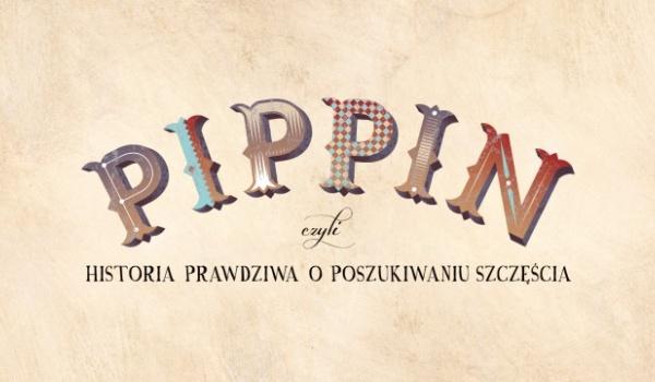 Going. | Pippin. Historia Prawdziwa O Poszukiwaniu Szczęścia - Teatr Muzyczny w Poznaniu