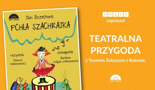 Going.   Pchła Szachrajka / Teatr Żelazny w Strumieniu! - Miejsko-Gminny Ośrodek Kultury w Strumieniu (MGOK)
