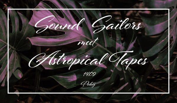 Going. | Sound Sailors meet Astropical Tapes - Pokój