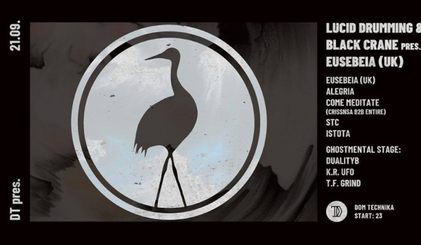 Going. | Lucid Drumming & Black Crane pres Eusebeia / Ghostmental Stage - Dom Technika