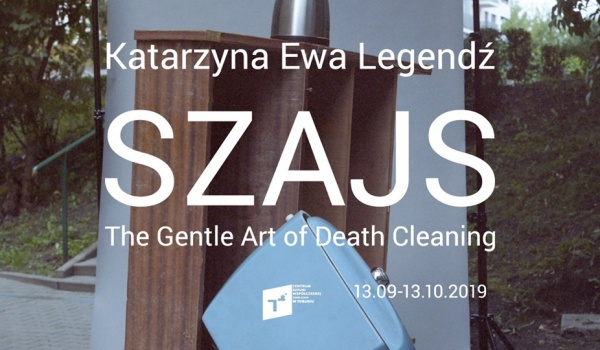 Going. | Szajs. The Gentle Art of Death Cleaning - CSW Toruń