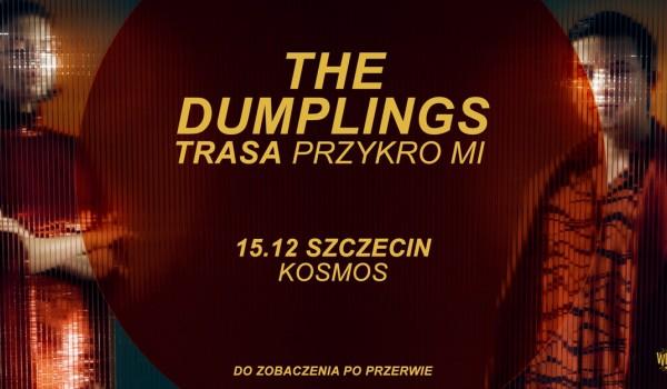 Going. | The Dumplings - Szczecin | Trasa Przykro Mi [ZMIANA MIEJSCA] - Gminny Ośrodek Kultury, Sportu i Rekreacji