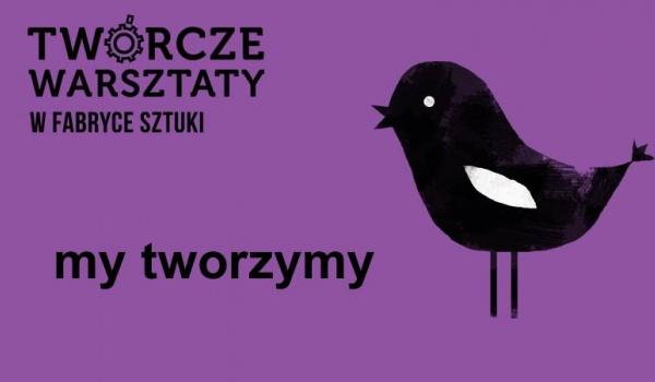 Going. | My tworzymy - Twórcze Warsztaty rodzinne - Fabryka Sztuki w Łodzi