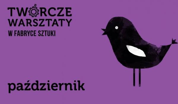 Going. | Październikowe Twórcze Warsztaty w Fabryce Sztuki - Fabryka Sztuki w Łodzi