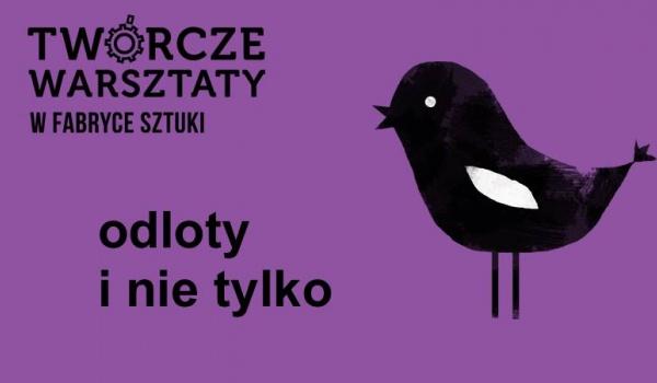Going. | Odloty i nie tylko - Twórcze Warsztaty dla młodzieży i dorosłych - Fabryka Sztuki w Łodzi