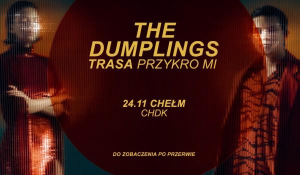 Going. | The Dumplings - Chełm | Trasa Przykro Mi - Chełmski Dom Kultury