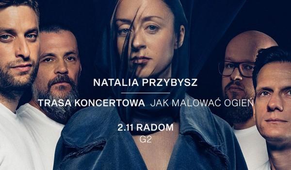 Going. | Natalia Przybysz - Jak Malować Ogień | Radom - Klub Strefa G2