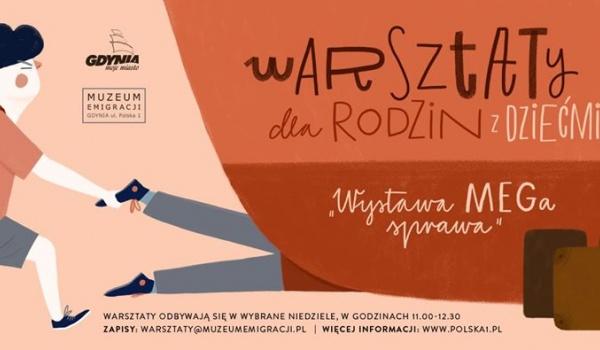 Going. | Wystawa – MEGa sprawa. Warsztaty dla rodzin z dziećmi 5+ - Muzeum Emigracji w Gdyni