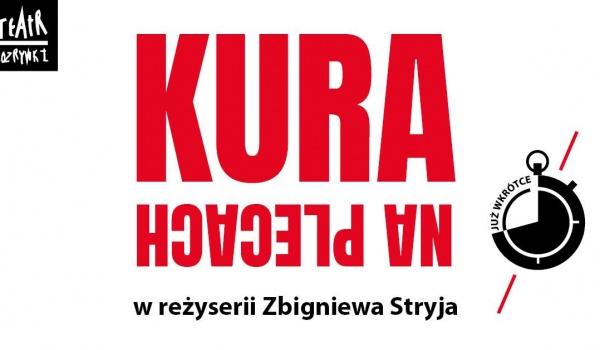 Going.   Kura na plecach / Premiera / reż. Zbigniew Stryj - Teatr Rozrywki