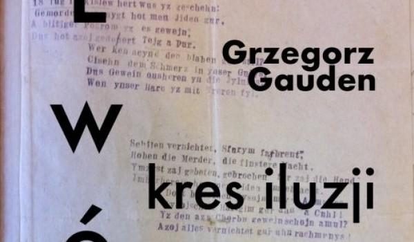 Going.   Lwów – kres iluzji. Opowieść o pogromie listopadowym 1918 - Galeria Miejska Arsenał