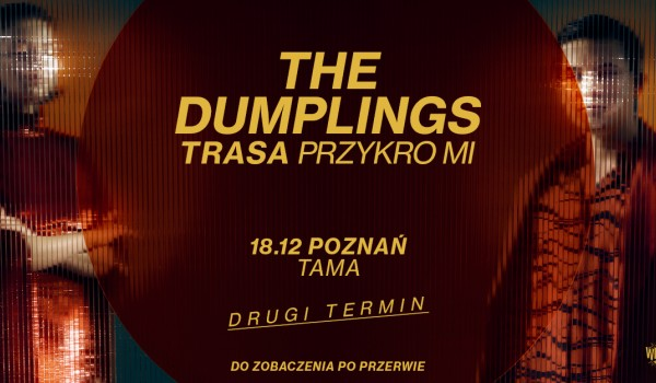 Going. | The Dumplings - Poznań - Drugi Termin - Tama