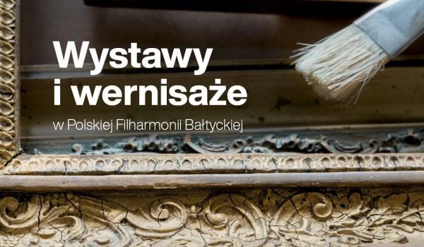 Going. | Wystawy i wernisaże Polskiej Filharmonii Bałtyckiej - Filharmonia Bałtycka