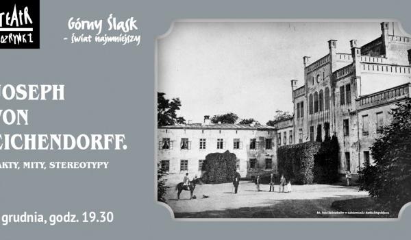 Going.   Joseph Von Eichendorff / Górny Śląsk - świat najmniejszy - Teatr Rozrywki