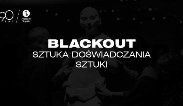 Going. | Blackout // warsztaty dla osób niewidomych i widzących - Muzeum Śląskie
