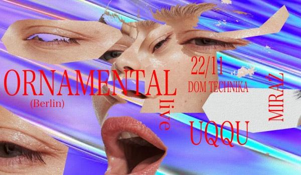Going. | DT pres. Ornamental live w/ uqqu & Miraż - Dom Technika