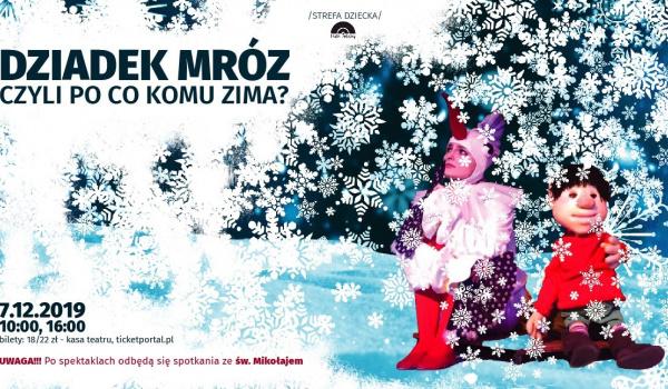 """Going.   """"Dziadek Mróz, czyli po co komu zima?"""" Teatr Żelazny - Teatr Mały Tychy"""
