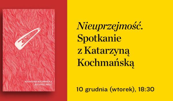 Going. | Nieuprzejmość. Spotkanie z Katarzyną Kochmańską - Księgarnia Karakter