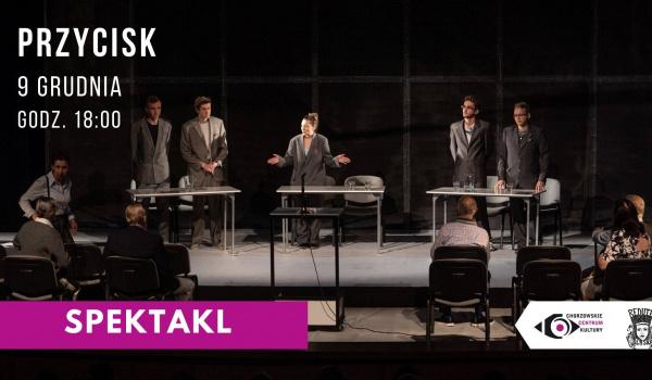 "Going.   Spektakl pt. "" Przycisk"" - Teatr Reduta Śląska - Chorzowskie Centrum Kultury"
