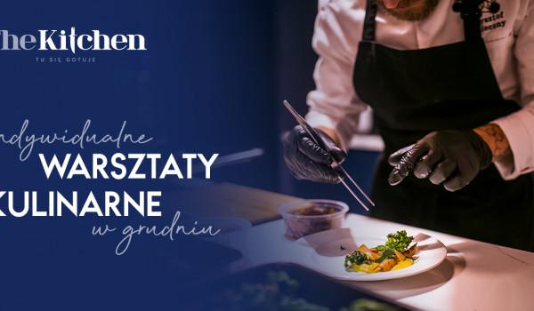 Indywidualne Warsztaty Kulinarne w The Kitchen - pakiet 3 warsztatów (Konieczny, Kilański, Ślusarz)