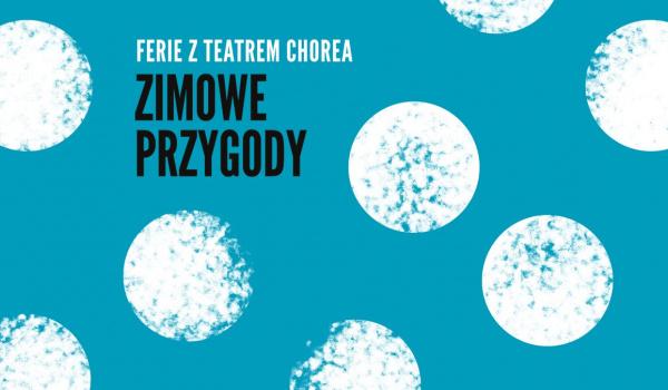 Going. | Zimowe przygody - Ferie z Teatrem Chorea! - Teatr Chorea