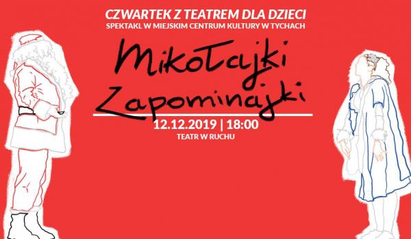 Going.   Mikołajki Zapominajki Czwartek z Teatrem dla Dzieci w MCK - Miejskie Centrum Kultury w Tychach