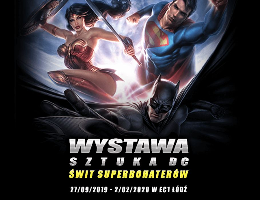Sztuka DC. Świt superbohaterów – Batman, Wonder Woman i Superman w EC1 Łódź | 11.01.2020 -17.01.2020
