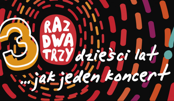 "Going.   Raz Dwa Trzy ""30 lat jak jeden koncert"" - Opera Nova"