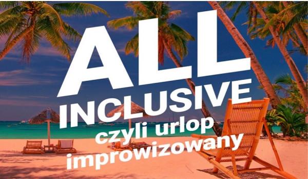 Going. | All Inclusive – urlop improwizowany - Klub Komediowy