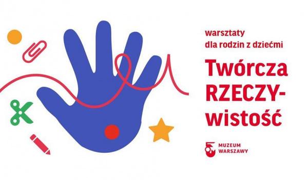 Going. | Twórcza RzeczyWistość – warsztaty rodzinne - Muzeum Warszawy