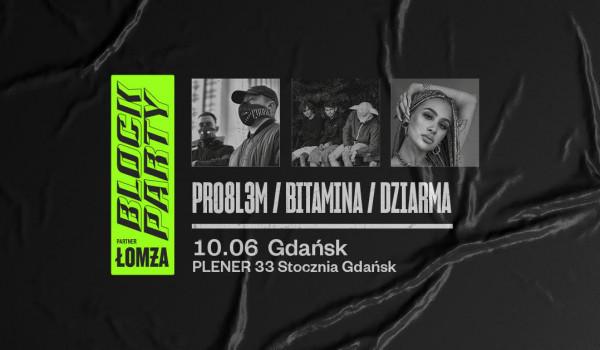 Going. | PRO8L3M, Bitamina, DZIARMA @ Block Party x Łomża | Gdańsk - Plener 33 Stocznia Gdańsk
