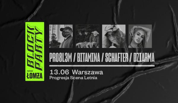 Going. | [ZMIANA FORMUŁY WYDARZENIA] PRO8L3M, Bitamina, schafter, DZIARMA @ Block Party x Łomża | Warszawa - goingapp.pl/BlockPartyMixtape