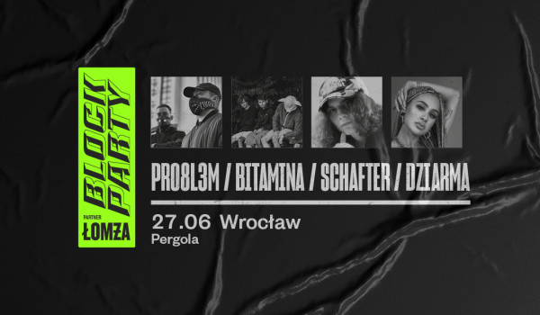 Going. | PRO8L3M, Bitamina, schafter, DZIARMA @ Block Party x Łomża | Wrocław - Pergola