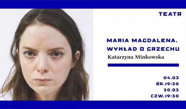 Going. | Maria Magdalena. Wykład o grzechu | Katarzyna Minkowska - Teatr Powszechny