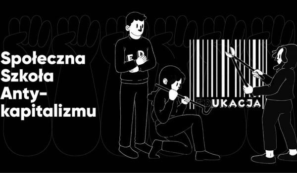 Going. | Społeczna Szkoła Antykapitalizmu — Polskie Forum Społeczne - Fundacja Feminoteka