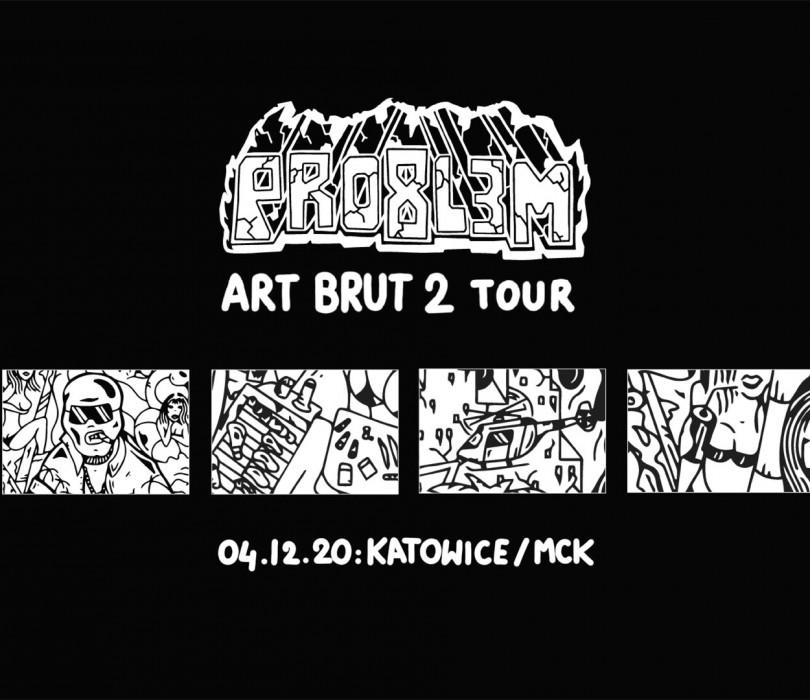 PRO8L3M - Art Brut 2 - KATOWICE [ZMIANA DATY]