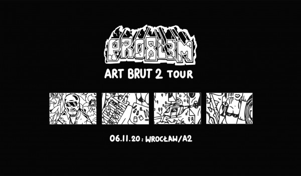 Going. | PRO8L3M - Art Brut 2 - Wrocław / Druga data [ZMIANA DATY] - A2 - Centrum Koncertowe