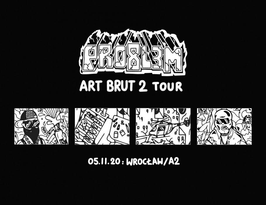 PRO8L3M - Art Brut 2 - WROCŁAW [ZMIANA DATY]