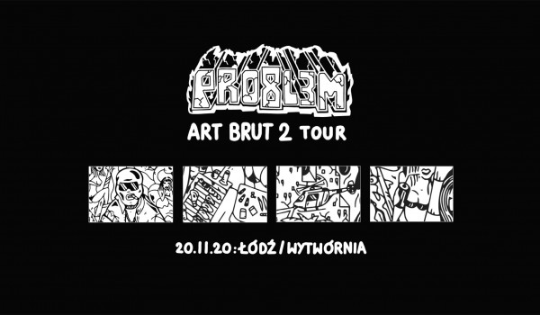 Going. | PRO8L3M - Art Brut 2 - ŁÓDŹ [ZMIANA DATY] - Klub Wytwórnia
