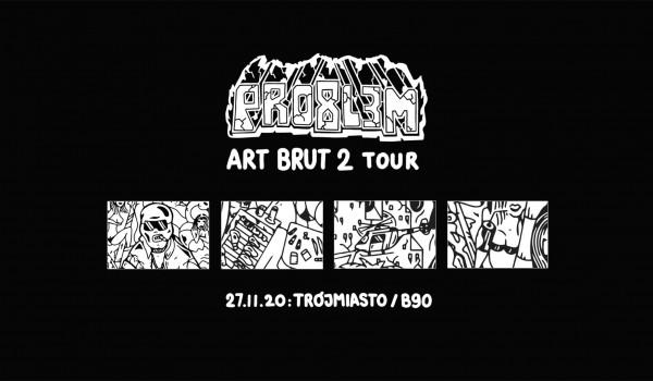 Going.   PRO8L3M - Art Brut 2 - GDAŃSK [ZMIANA DATY] - B90